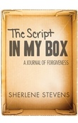 Sherlene's Book: The Script in My Box: A Journal of Forgiveness